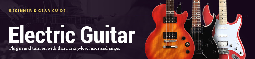 Beginner's Gear Guide: Electric Guitar -- Plug in and turn on with these entry-level axes and amps.