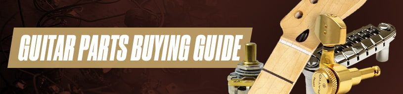 Guitar Parts Buying Guide